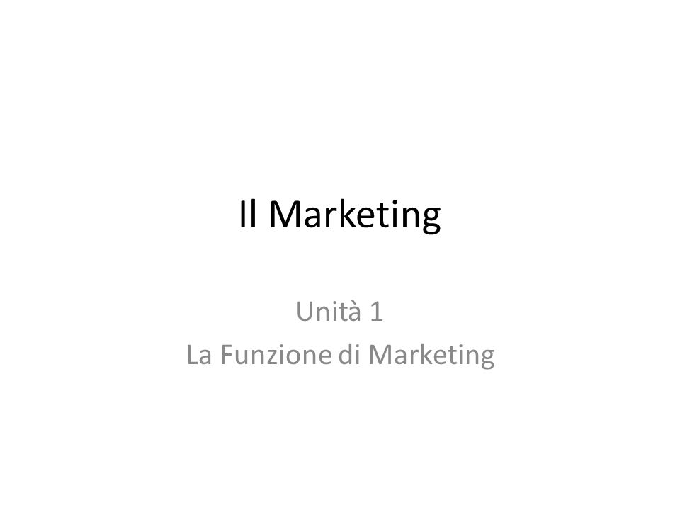Unità 1 La Funzione di Marketing