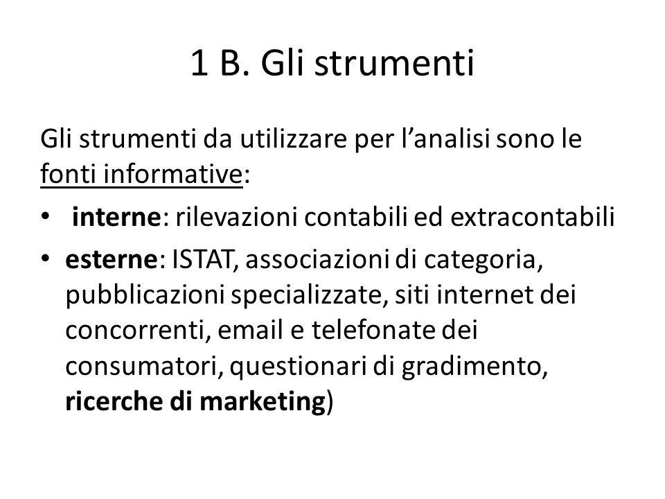 1 B. Gli strumenti Gli strumenti da utilizzare per l'analisi sono le fonti informative: interne: rilevazioni contabili ed extracontabili.
