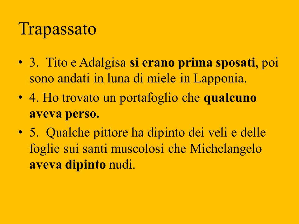 Trapassato 3. Tito e Adalgisa si erano prima sposati, poi sono andati in luna di miele in Lapponia.