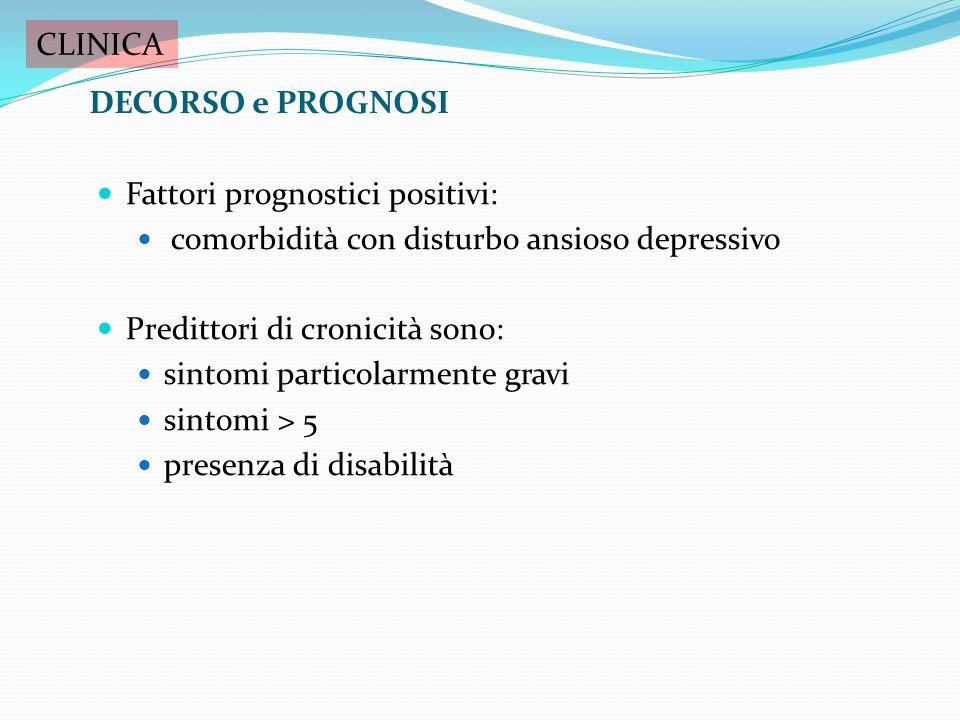 CLINICA DECORSO e PROGNOSI. Fattori prognostici positivi: comorbidità con disturbo ansioso depressivo.