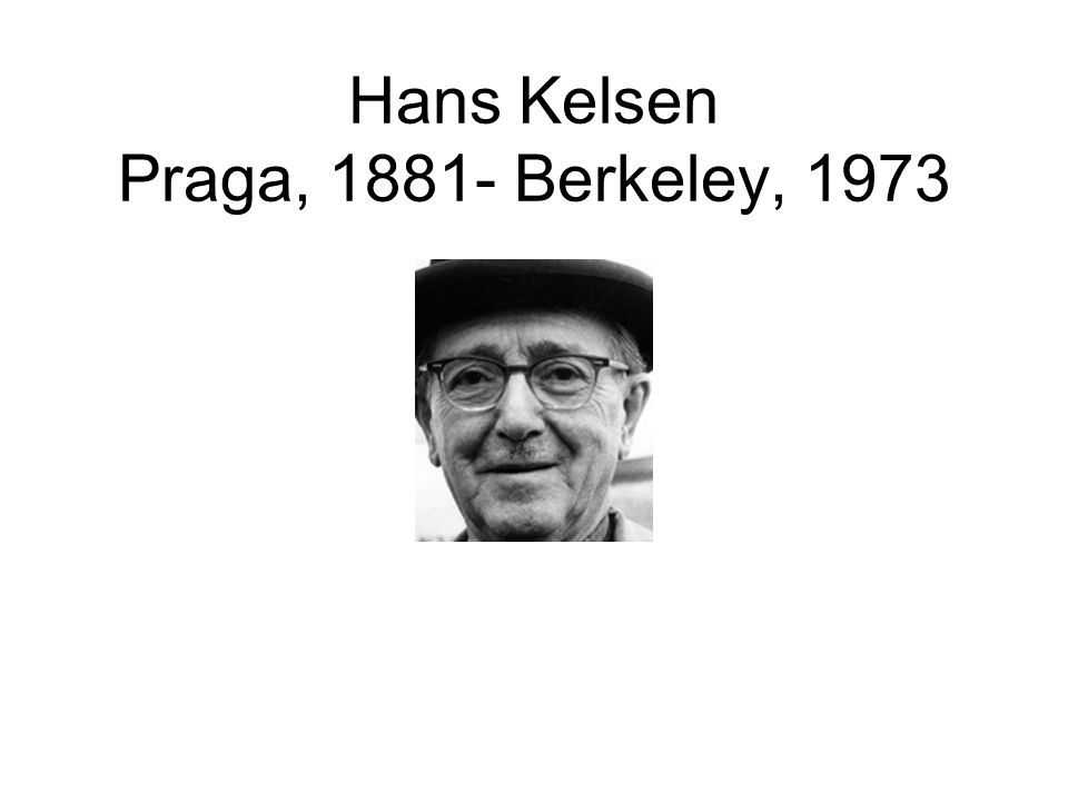 Hans Kelsen Praga, 1881- Berkeley, 1973