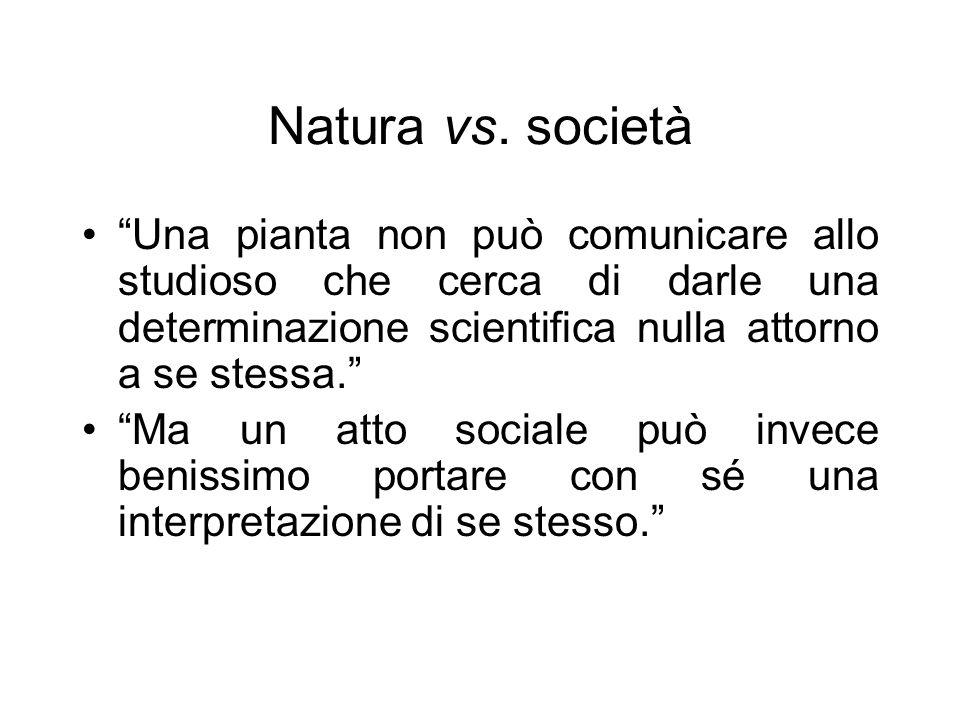 Natura vs. società Una pianta non può comunicare allo studioso che cerca di darle una determinazione scientifica nulla attorno a se stessa.