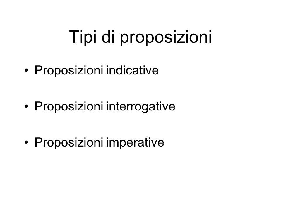 Tipi di proposizioni Proposizioni indicative