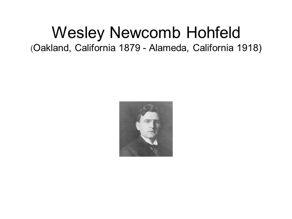 Wesley Newcomb Hohfeld (Oakland, California 1879 - Alameda, California 1918)