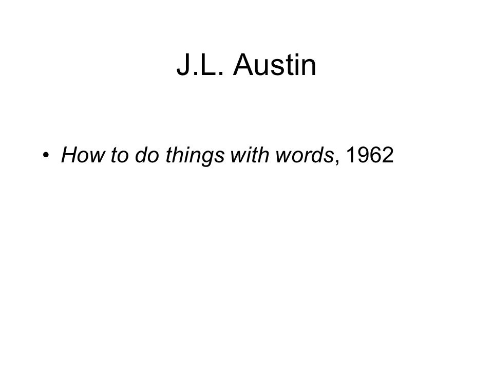 J.L. Austin How to do things with words, 1962