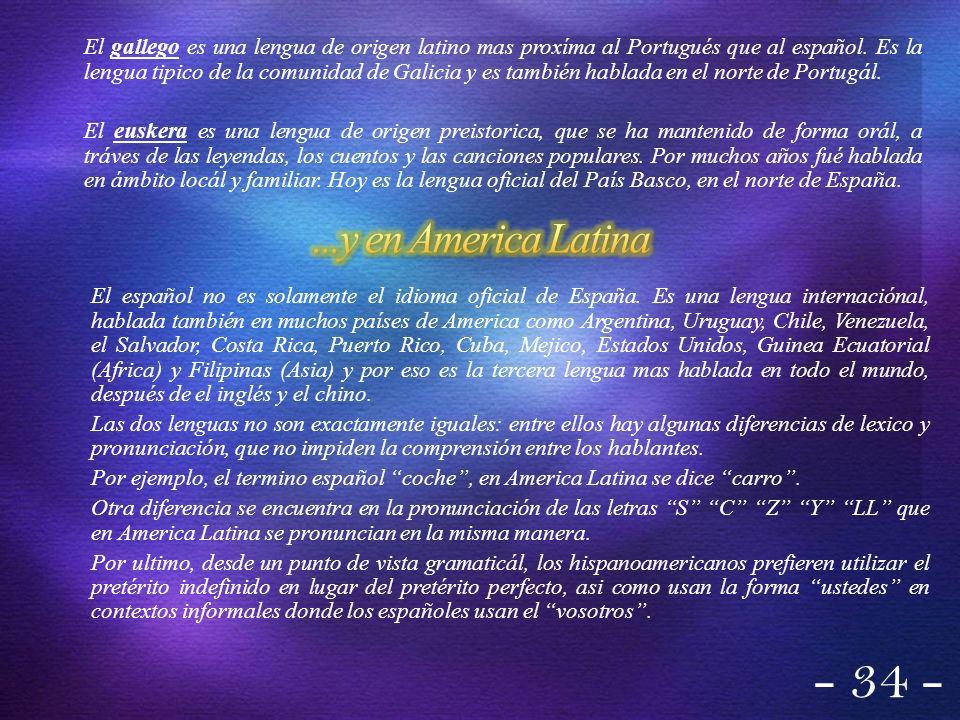 El gallego es una lengua de origen latino mas proxíma al Portugués que al español. Es la lengua tipico de la comunidad de Galicia y es también hablada en el norte de Portugál.