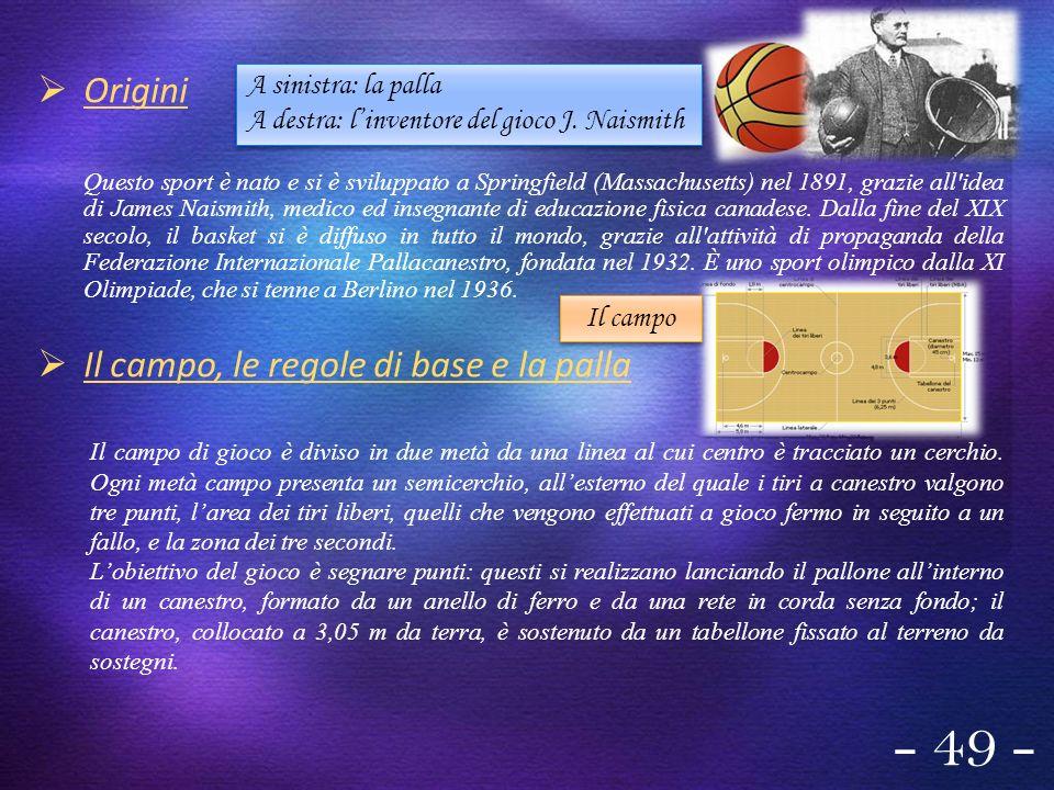 - 49 - Origini Il campo, le regole di base e la palla