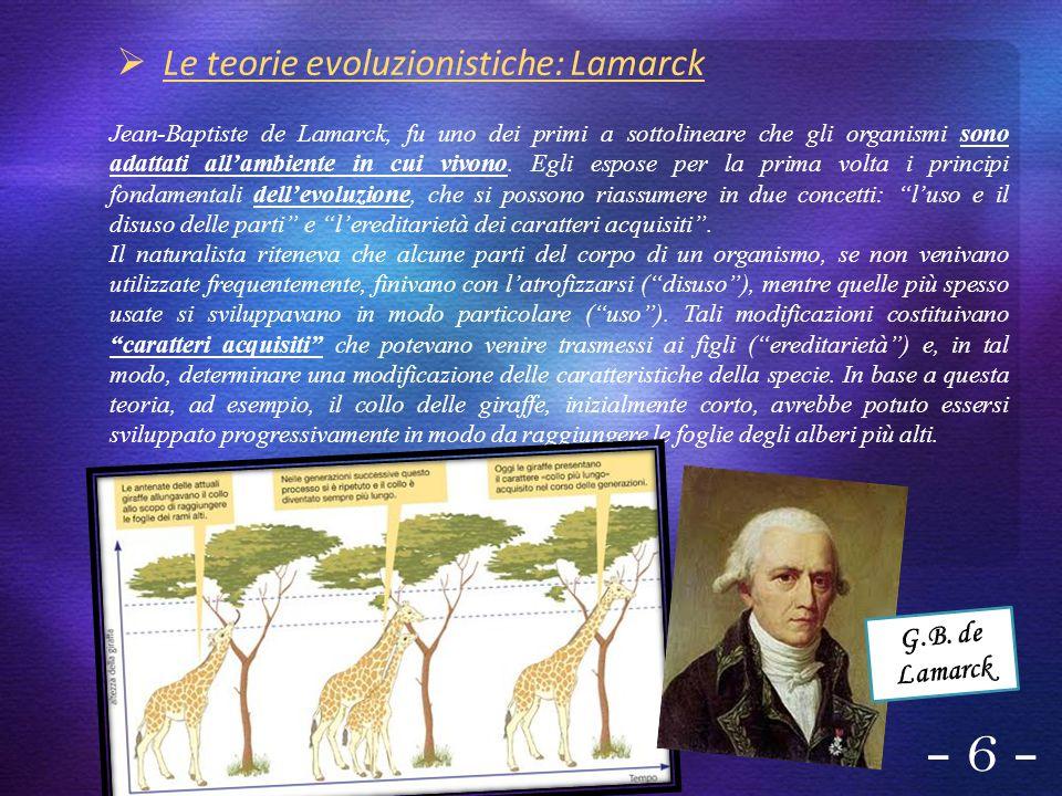 - 6 - Le teorie evoluzionistiche: Lamarck G.B. de Lamarck