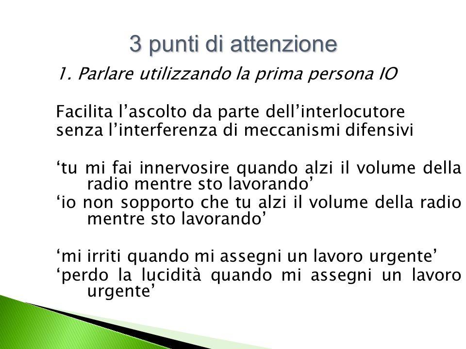 3 punti di attenzione 1. Parlare utilizzando la prima persona IO