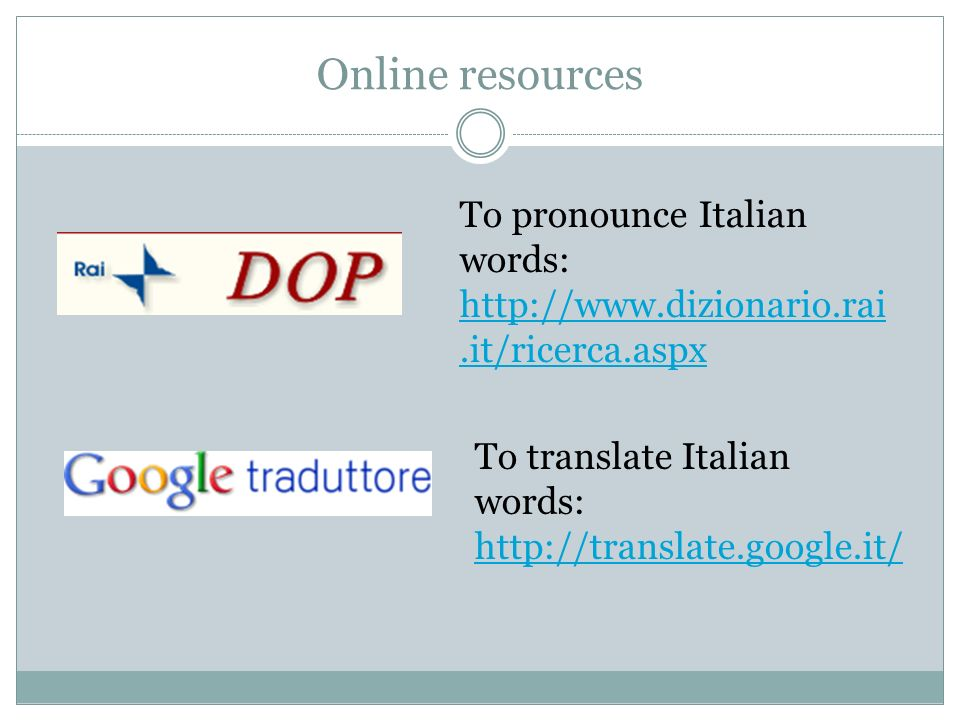 Online resources To pronounce Italian words: