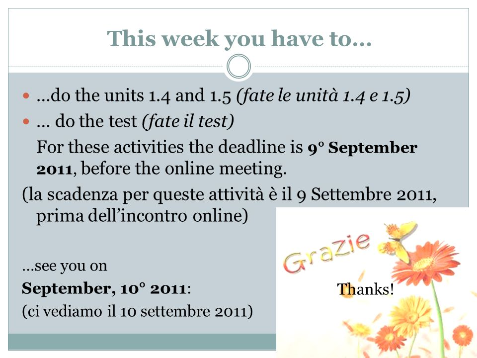 This week you have to… …do the units 1.4 and 1.5 (fate le unità 1.4 e 1.5) … do the test (fate il test)