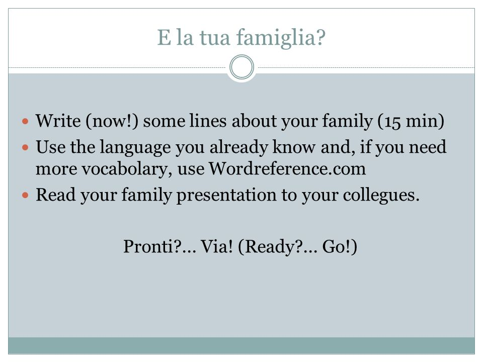 E la tua famiglia Write (now!) some lines about your family (15 min)