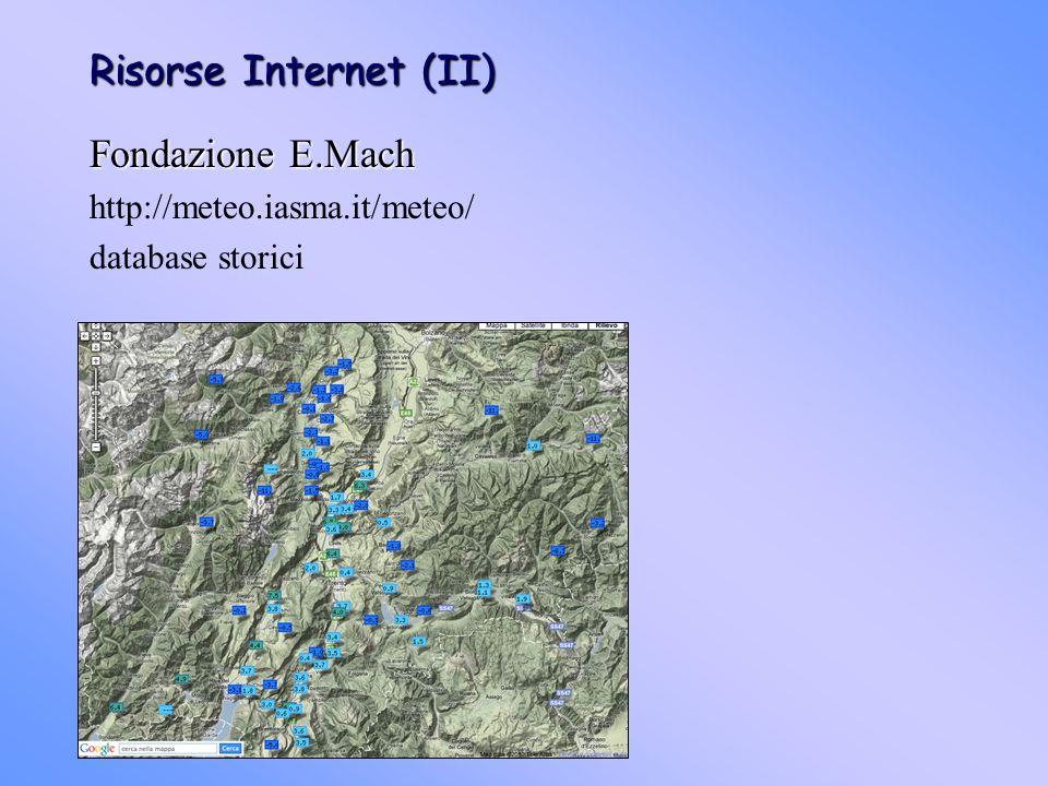 Risorse Internet (II) Fondazione E.Mach http://meteo.iasma.it/meteo/