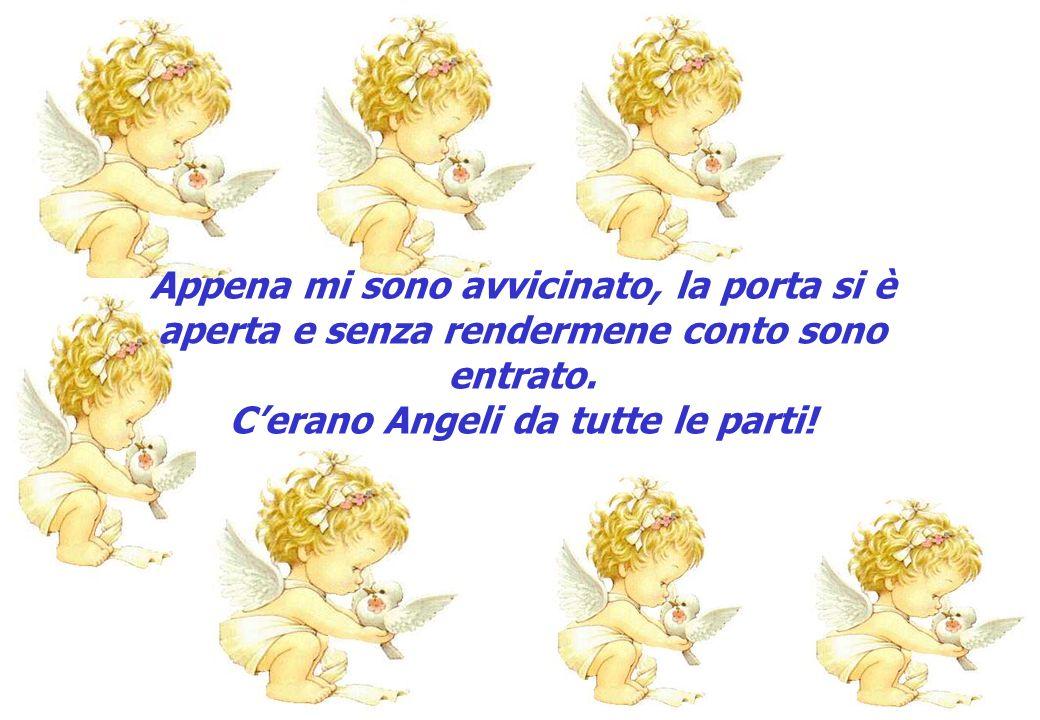 C'erano Angeli da tutte le parti!