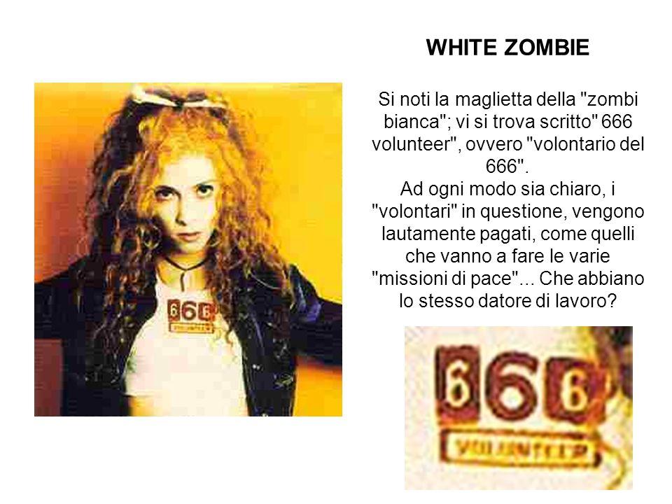 WHITE ZOMBIE Si noti la maglietta della zombi bianca ; vi si trova scritto 666 volunteer , ovvero volontario del 666 .