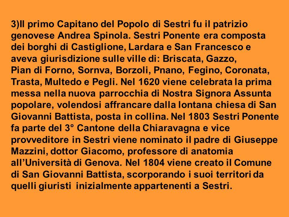 3)Il primo Capitano del Popolo di Sestri fu il patrizio genovese Andrea Spinola. Sestri Ponente era composta