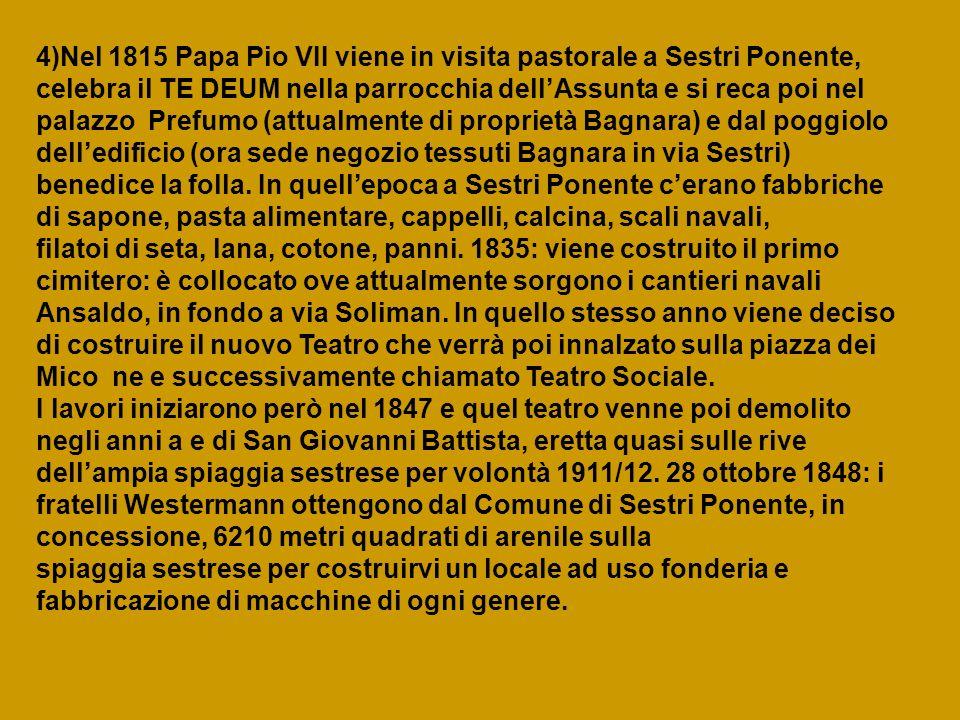 4)Nel 1815 Papa Pio VII viene in visita pastorale a Sestri Ponente, celebra il TE DEUM nella parrocchia dell'Assunta e si reca poi nel palazzo Prefumo (attualmente di proprietà Bagnara) e dal poggiolo