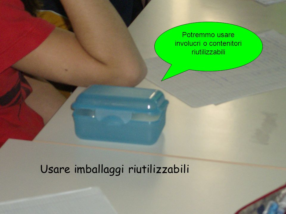 Potremmo usare involucri o contenitori riutilizzabili
