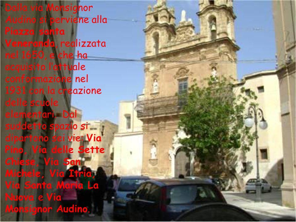 Dalla via Monsignor Audino si perviene alla Piazza santa Veneranda, realizzata nel 1650, e che ha acquisito l'attuale conformazione nel 1931 con la creazione delle scuole elementari.