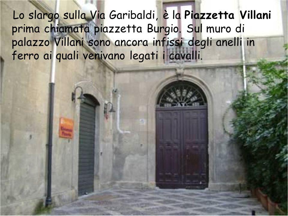 Lo slargo sulla Via Garibaldi, è la Piazzetta Villani prima chiamata piazzetta Burgio.