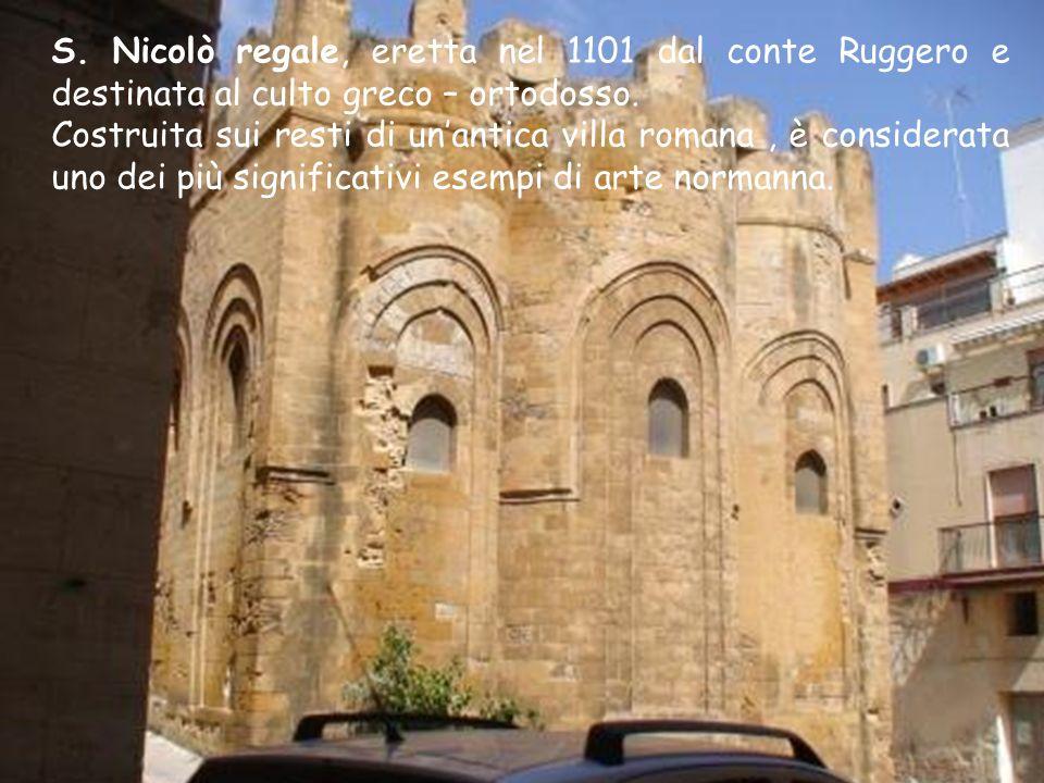 S. Nicolò regale, eretta nel 1101 dal conte Ruggero e destinata al culto greco – ortodosso.