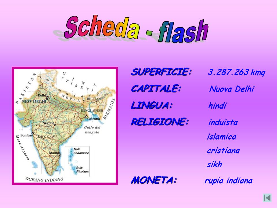 Scheda - flash SUPERFICIE: 3.287.263 kmq CAPITALE: Nuova Delhi