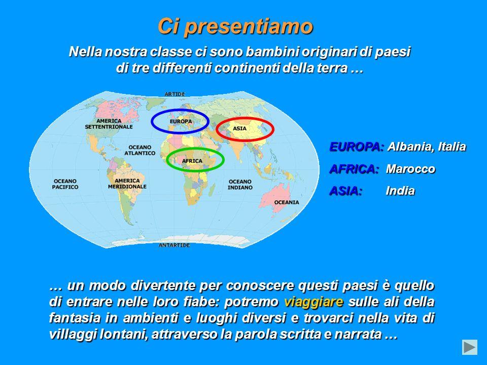 Ci presentiamo Nella nostra classe ci sono bambini originari di paesi di tre differenti continenti della terra …
