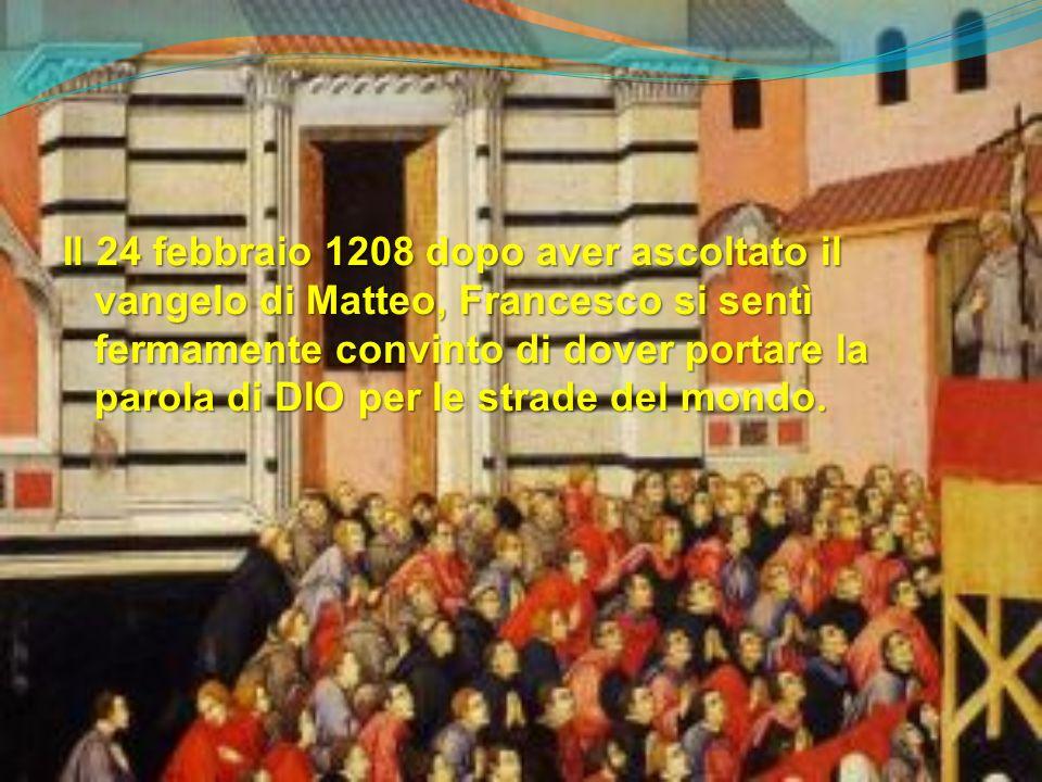 Il 24 febbraio 1208 dopo aver ascoltato il vangelo di Matteo, Francesco si sentì fermamente convinto di dover portare la parola di DIO per le strade del mondo.