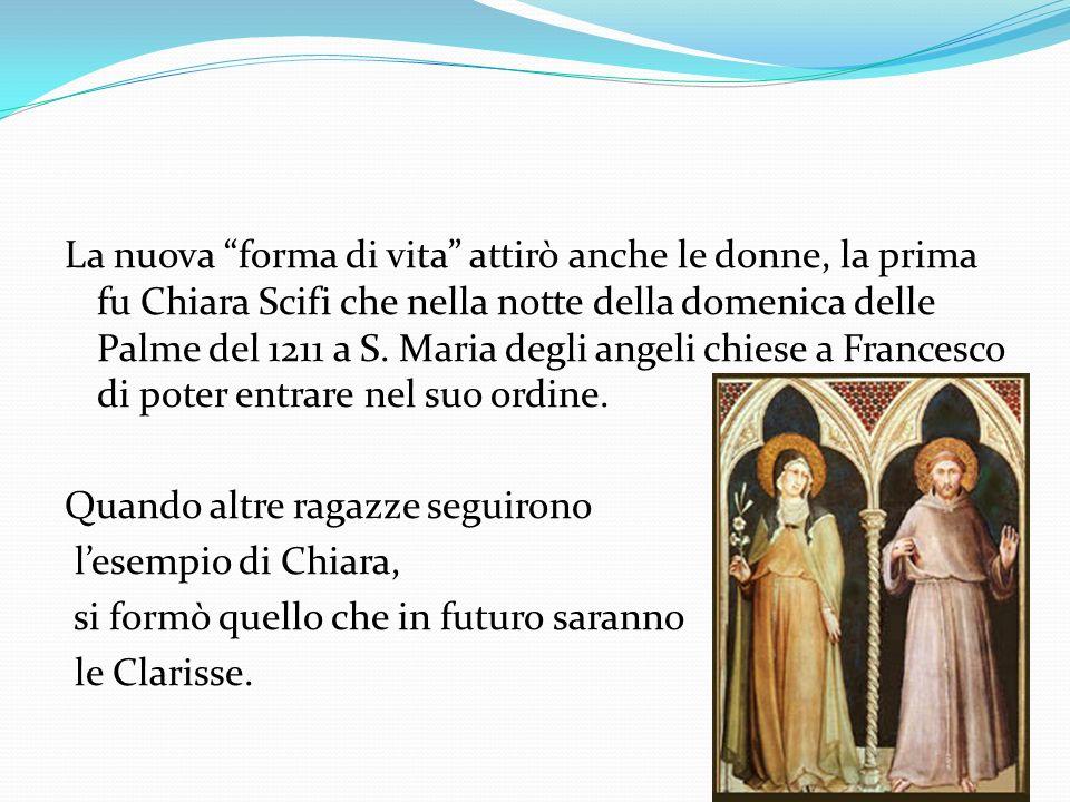 La nuova forma di vita attirò anche le donne, la prima fu Chiara Scifi che nella notte della domenica delle Palme del 1211 a S.