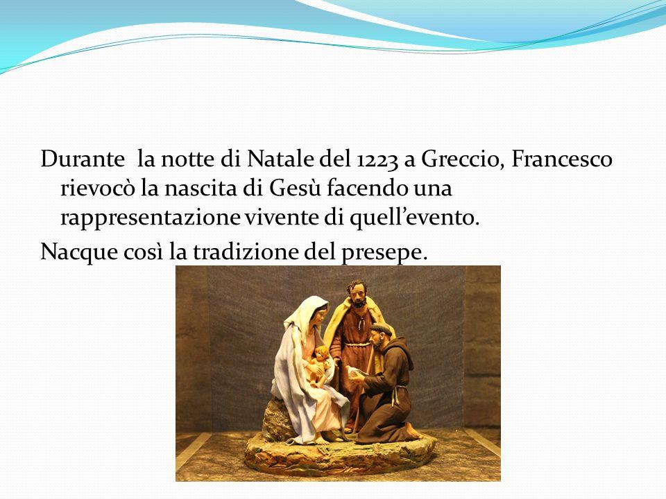 Durante la notte di Natale del 1223 a Greccio, Francesco rievocò la nascita di Gesù facendo una rappresentazione vivente di quell'evento.