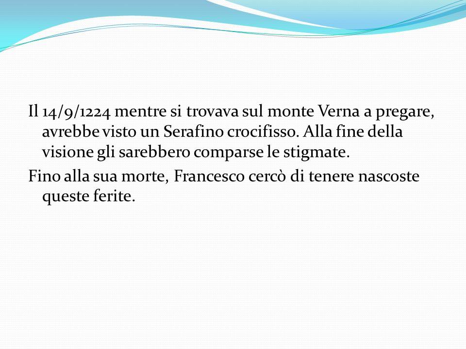 Il 14/9/1224 mentre si trovava sul monte Verna a pregare, avrebbe visto un Serafino crocifisso.