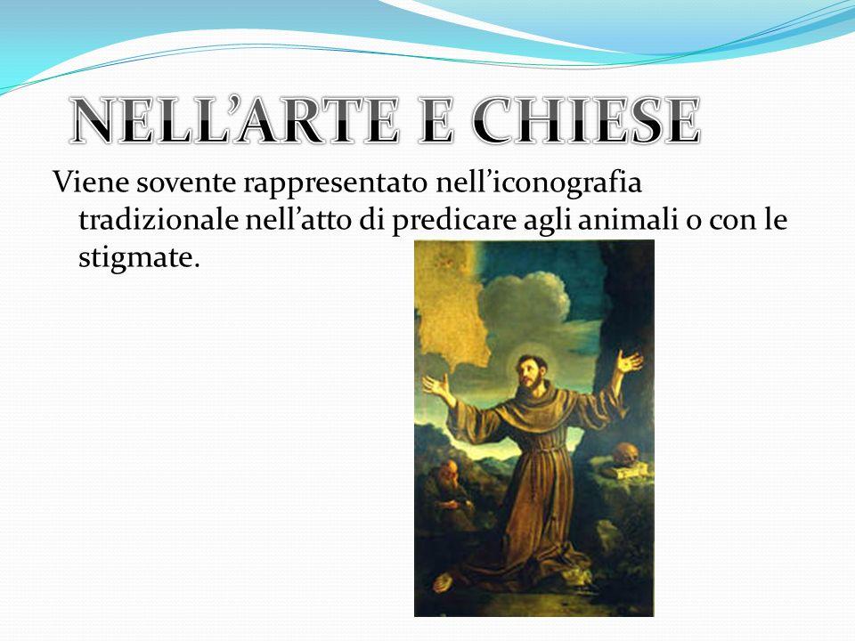 NELL'ARTE E CHIESE Viene sovente rappresentato nell'iconografia tradizionale nell'atto di predicare agli animali o con le stigmate.