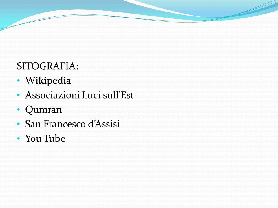 SITOGRAFIA: Wikipedia Associazioni Luci sull'Est Qumran San Francesco d'Assisi You Tube