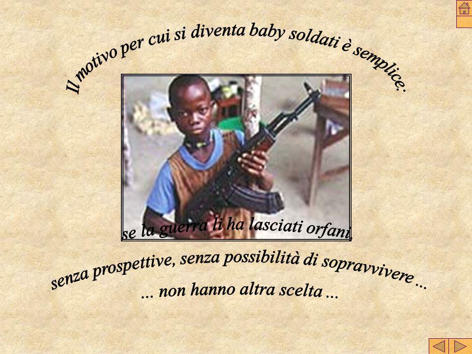 Il motivo per cui si diventa baby soldati è semplice: