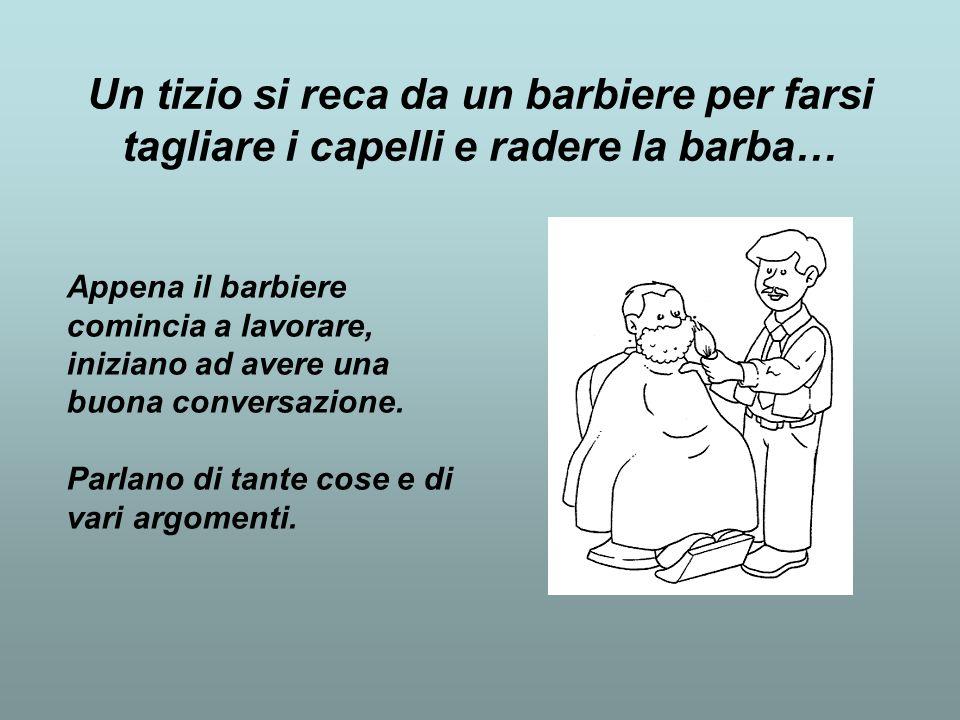 Un tizio si reca da un barbiere per farsi tagliare i capelli e radere la barba…