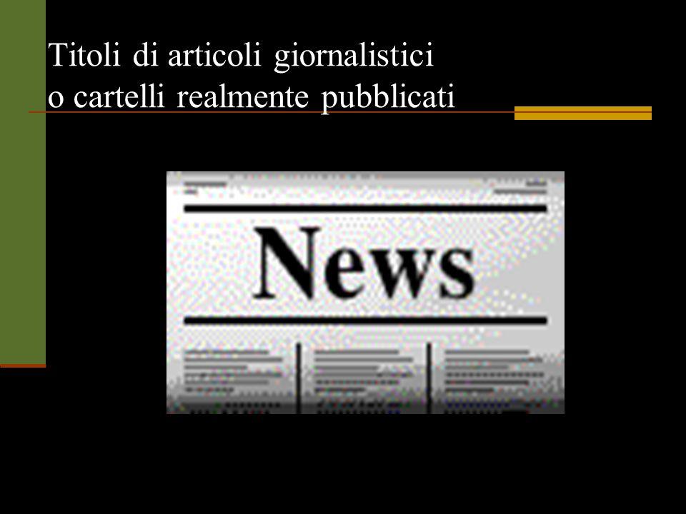 Titoli di articoli giornalistici o cartelli realmente pubblicati