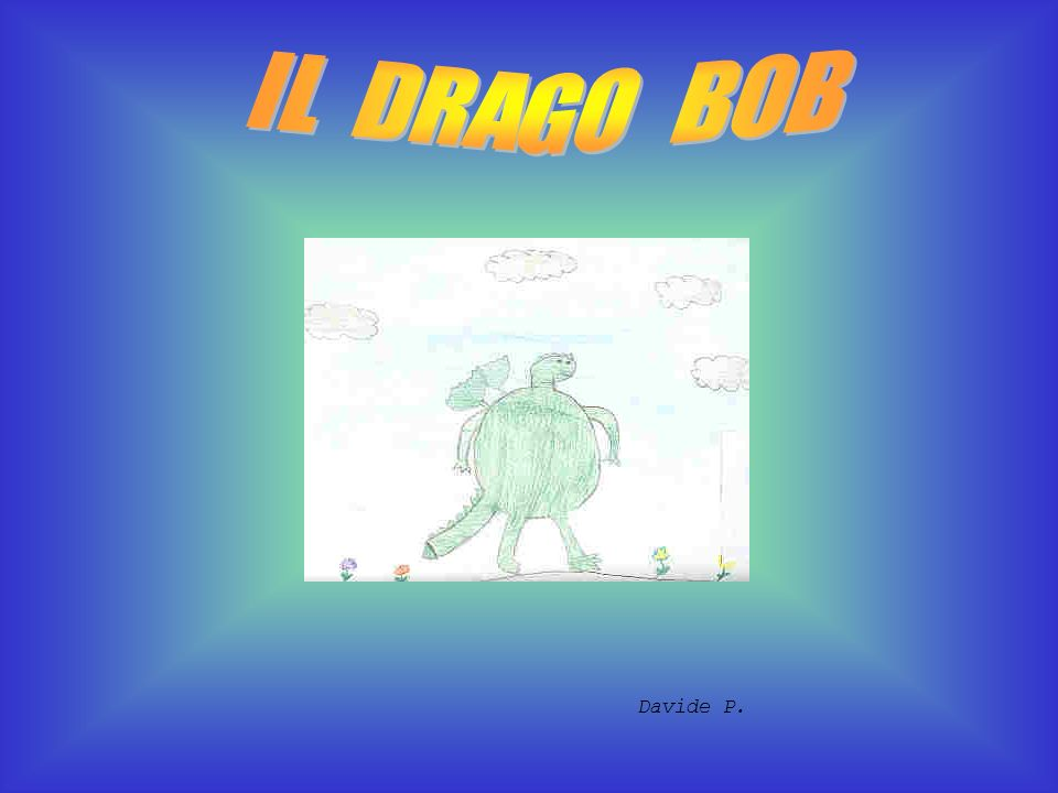 IL DRAGO BOB Davide P.