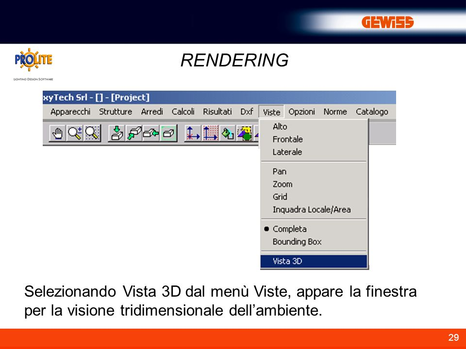 RENDERING Selezionando Vista 3D dal menù Viste, appare la finestra per la visione tridimensionale dell'ambiente.