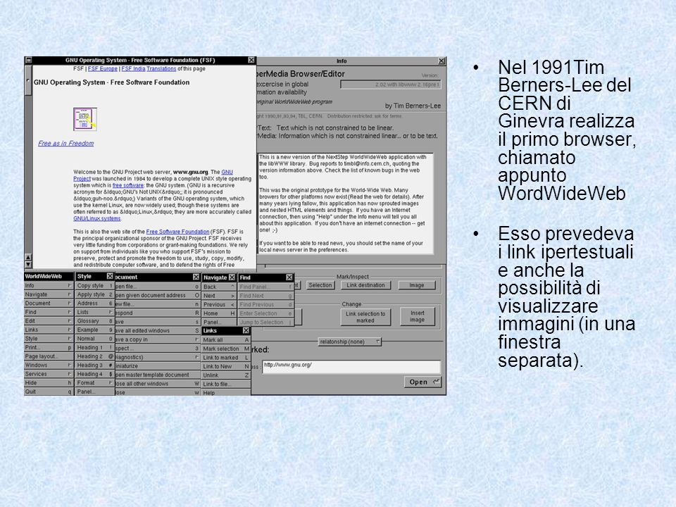 Nel 1991Tim Berners-Lee del CERN di Ginevra realizza il primo browser, chiamato appunto WordWideWeb