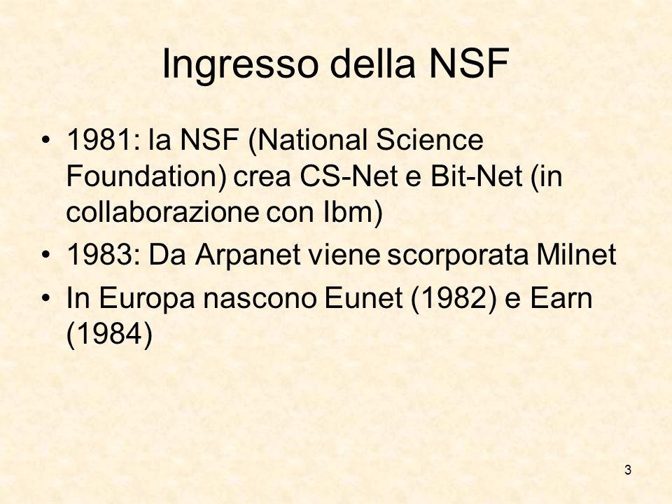Ingresso della NSF 1981: la NSF (National Science Foundation) crea CS-Net e Bit-Net (in collaborazione con Ibm)