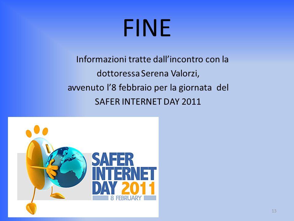 FINE Informazioni tratte dall'incontro con la dottoressa Serena Valorzi, avvenuto l'8 febbraio per la giornata del SAFER INTERNET DAY 2011
