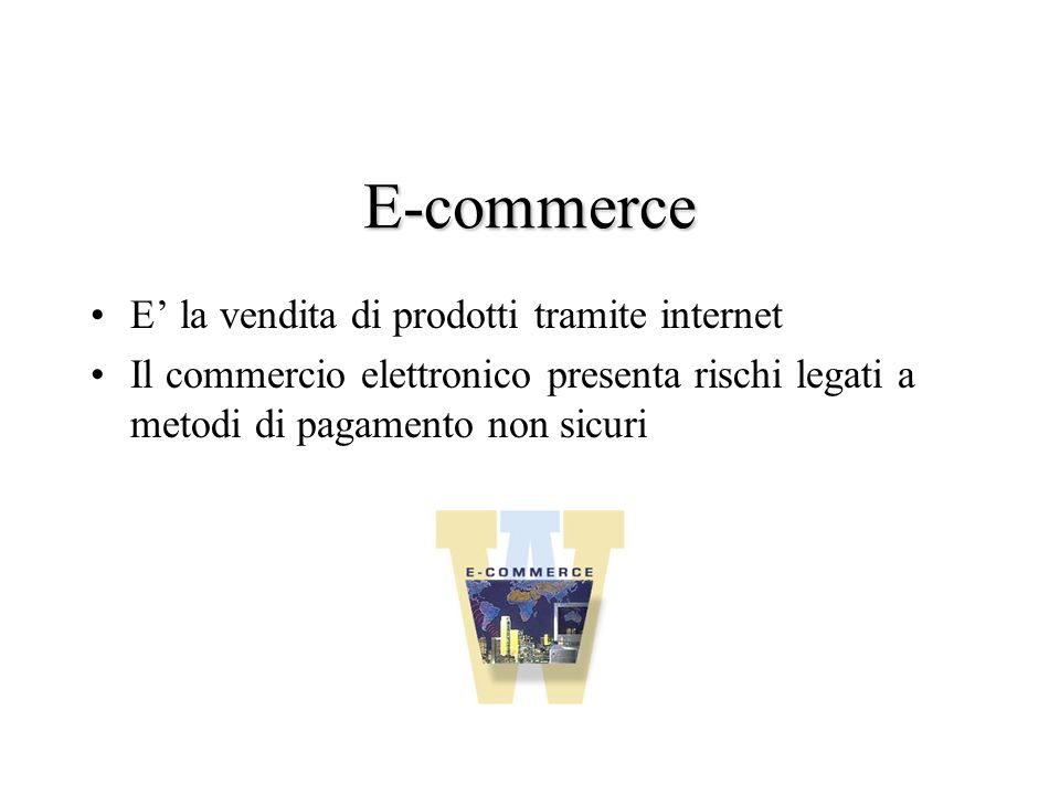 E-commerce E' la vendita di prodotti tramite internet