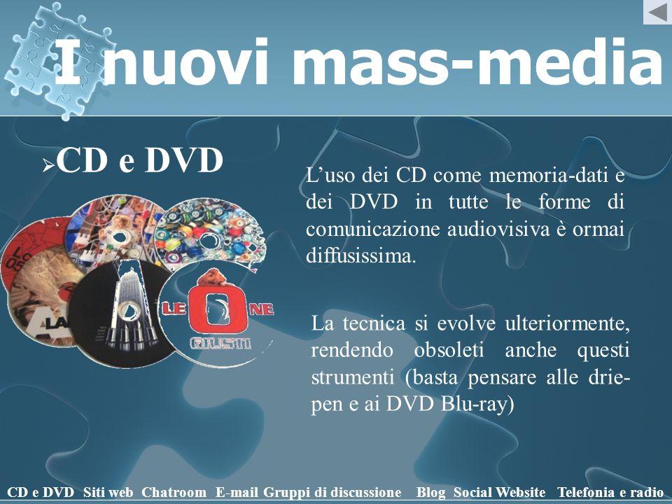 I nuovi mass-media CD e DVD. L'uso dei CD come memoria-dati e dei DVD in tutte le forme di comunicazione audiovisiva è ormai diffusissima.