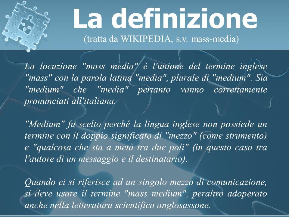 La definizione (tratta da WIKIPEDIA, s.v. mass-media)