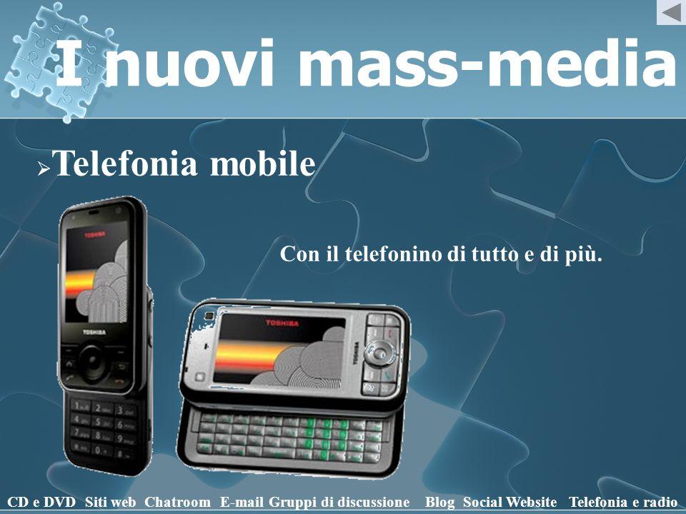 I nuovi mass-media Con il telefonino di tutto e di più.