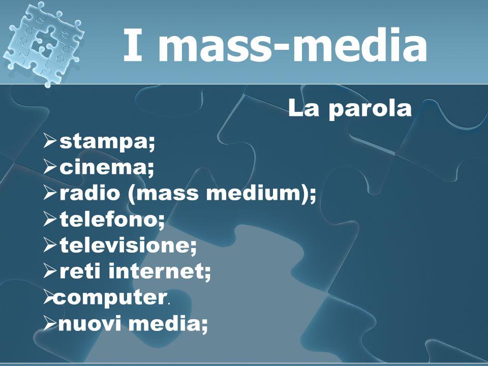 I mass-media La parola stampa; cinema; radio (mass medium); telefono;