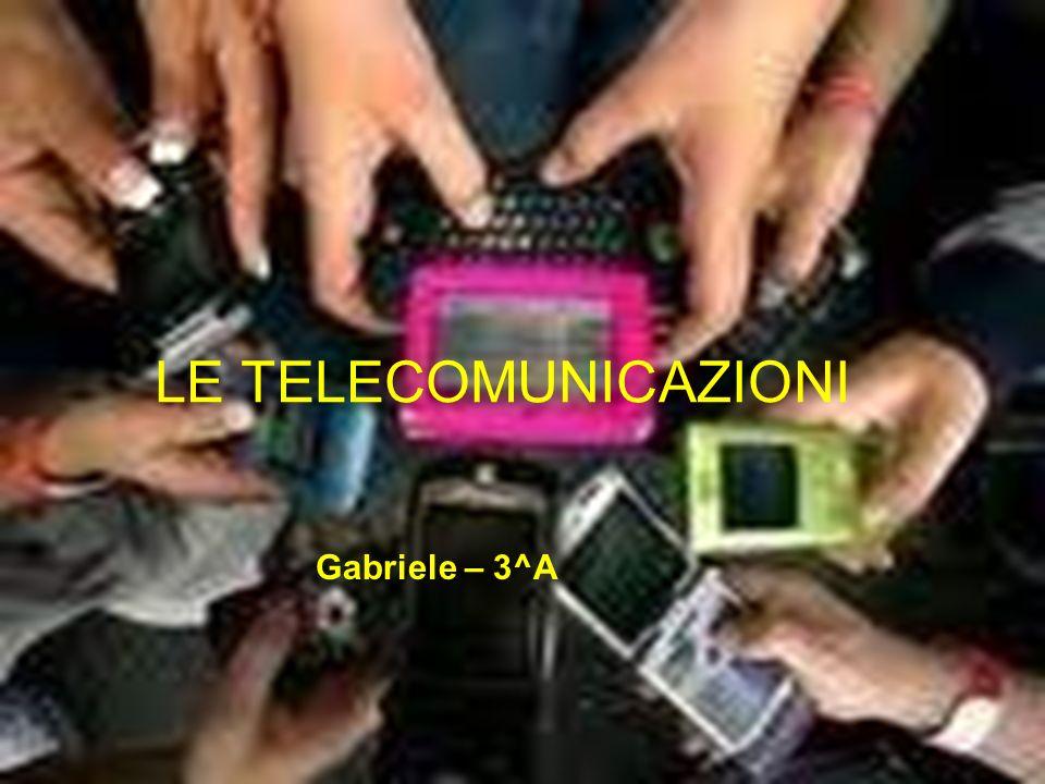 LE TELECOMUNICAZIONI LE TELECOMUNICAZIONI Gabriele – 3^A