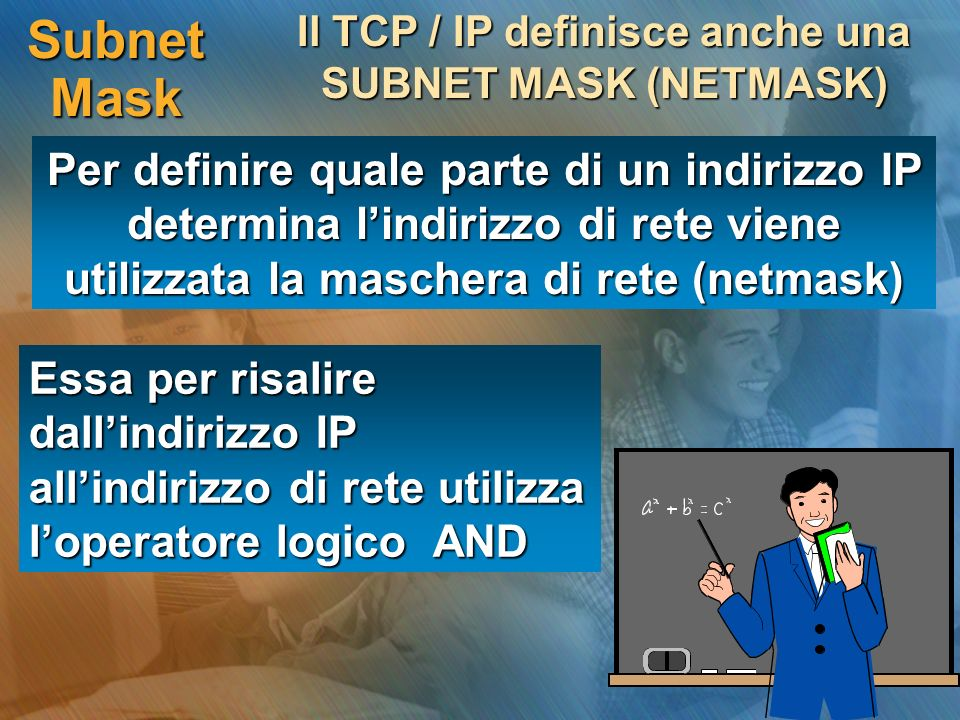 Il TCP / IP definisce anche una SUBNET MASK (NETMASK)
