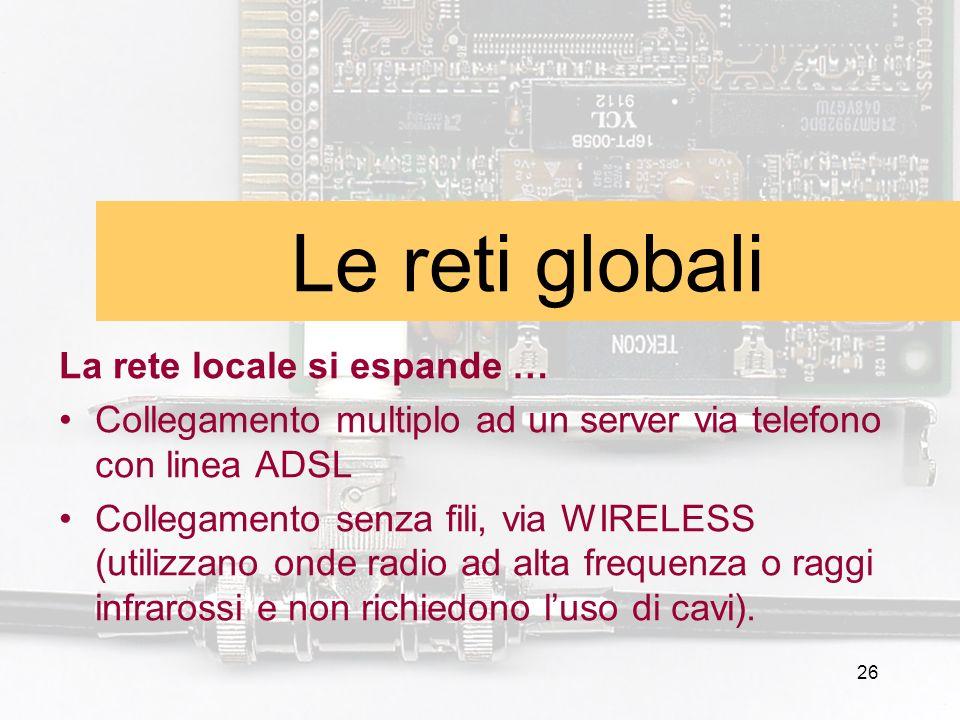 Le reti globali La rete locale si espande …