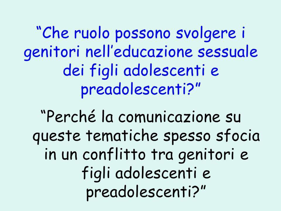 Che ruolo possono svolgere i genitori nell'educazione sessuale dei figli adolescenti e preadolescenti